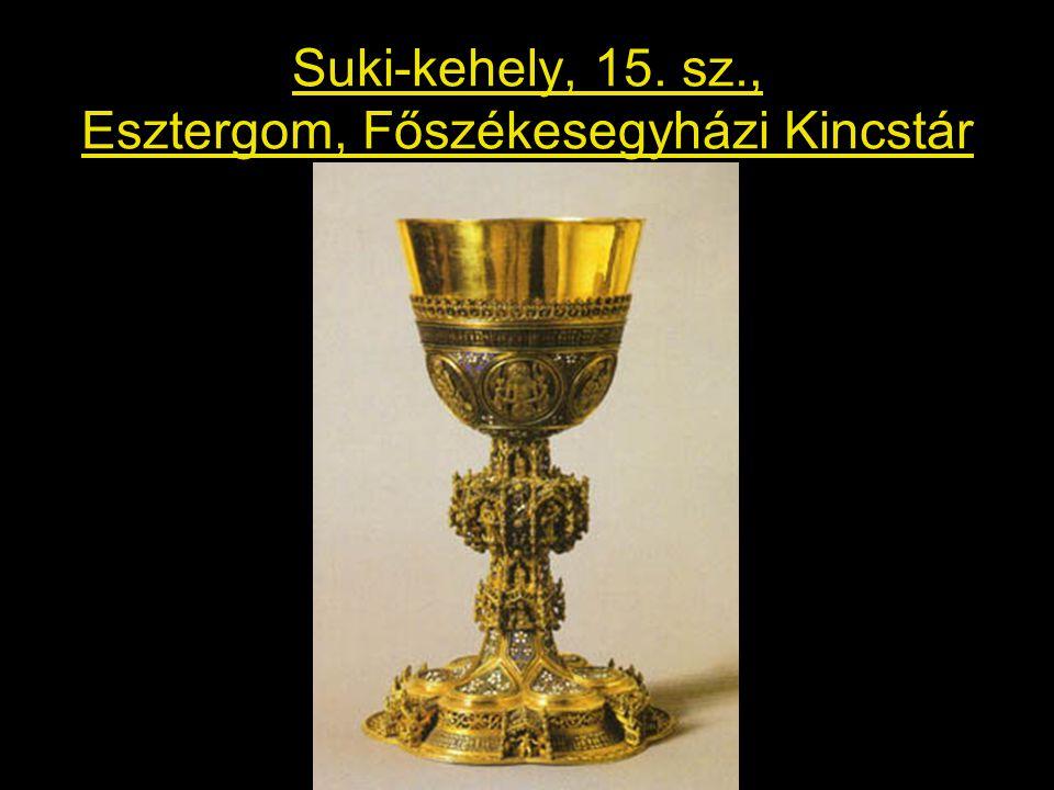 Suki-kehely, 15. sz., Esztergom, Főszékesegyházi Kincstár
