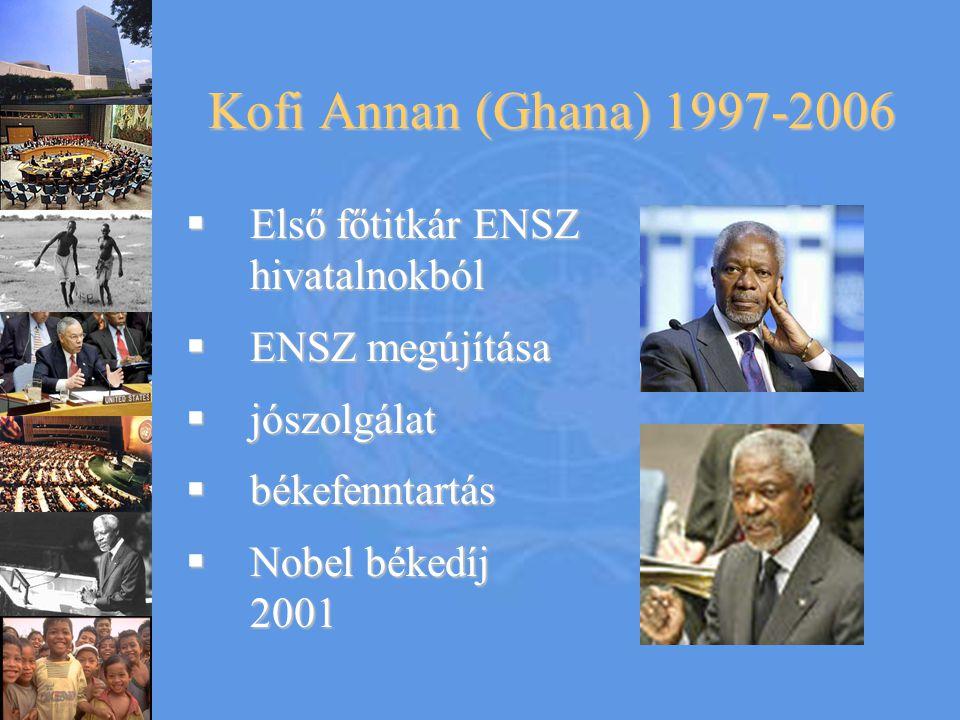 Kofi Annan (Ghana) 1997-2006  Első főtitkár ENSZ hivatalnokból  ENSZ megújítása  jószolgálat  békefenntartás  Nobel békedíj 2001