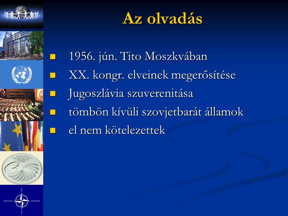 Az olvadás 1956. jún. Tito Moszkvában 1956. jún. Tito Moszkvában XX. kongr. elveinek megerősítése XX. kongr. elveinek megerősítése Jugoszlávia szuvere