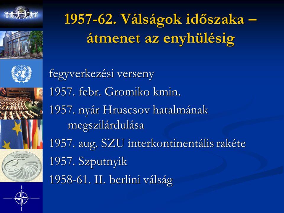 1957-62. Válságok időszaka – átmenet az enyhülésig fegyverkezési verseny 1957. febr. Gromiko kmin. 1957. nyár Hruscsov hatalmának megszilárdulása 1957