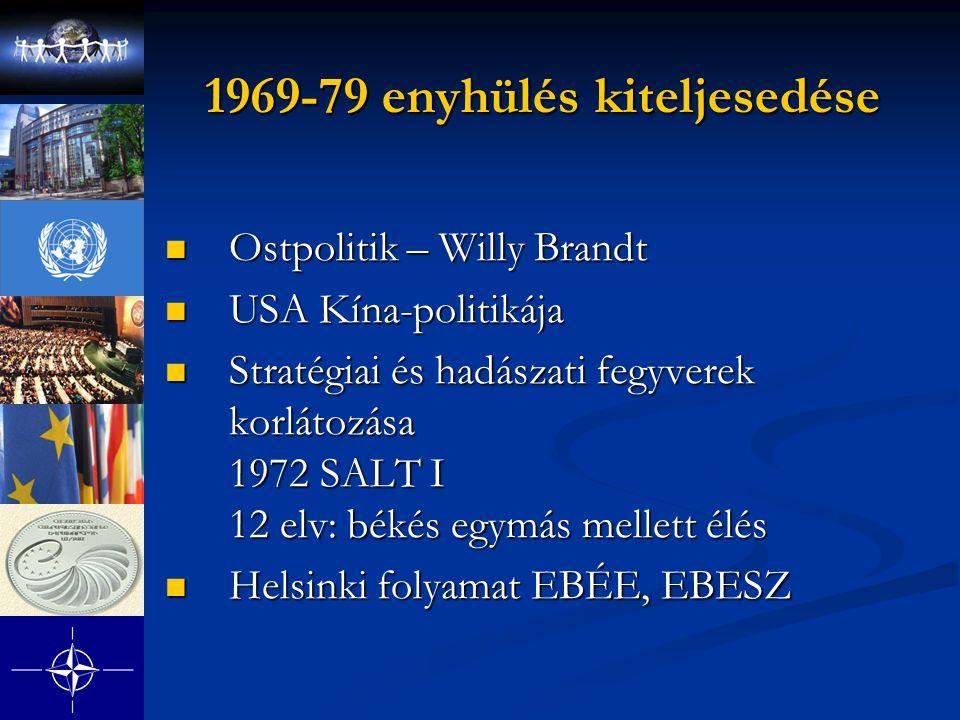 1969-79 enyhülés kiteljesedése Ostpolitik – Willy Brandt Ostpolitik – Willy Brandt USA Kína-politikája USA Kína-politikája Stratégiai és hadászati feg