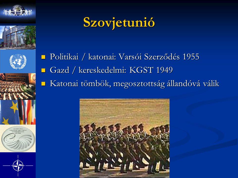 Szovjetunió Politikai / katonai: Varsói Szerződés 1955 Politikai / katonai: Varsói Szerződés 1955 Gazd / kereskedelmi: KGST 1949 Gazd / kereskedelmi: