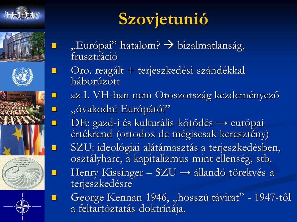 """Szovjetunió """"Európai"""" hatalom?  bizalmatlanság, frusztráció """"Európai"""" hatalom?  bizalmatlanság, frusztráció Oro. reagált + terjeszkedési szándékkal"""