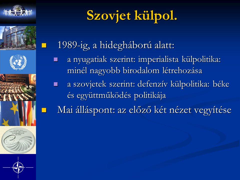 Szovjet külpol. 1989-ig, a hidegháború alatt: 1989-ig, a hidegháború alatt: a nyugatiak szerint: imperialista külpolitika: minél nagyobb birodalom lét