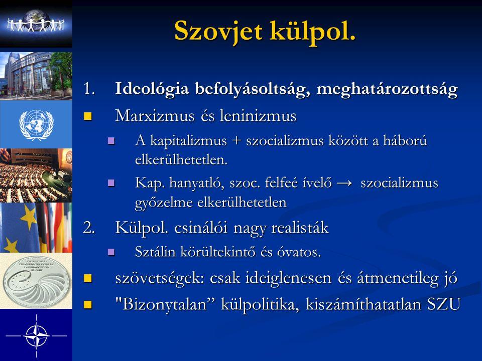 Szovjet külpol. 1.Ideológia befolyásoltság, meghatározottság Marxizmus és leninizmus Marxizmus és leninizmus A kapitalizmus + szocializmus között a há