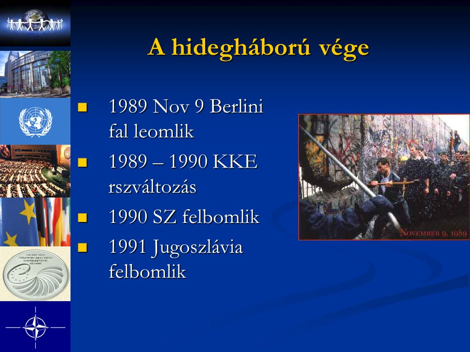 A hidegháború vége 1989 Nov 9 Berlini fal leomlik 1989 Nov 9 Berlini fal leomlik 1989 – 1990 KKE rszváltozás 1989 – 1990 KKE rszváltozás 1990 SZ felbo