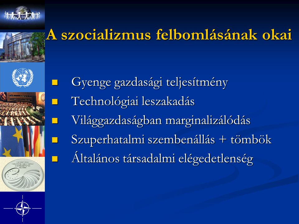 A szocializmus felbomlásának okai Gyenge gazdasági teljesítmény Gyenge gazdasági teljesítmény Technológiai leszakadás Technológiai leszakadás Világgaz
