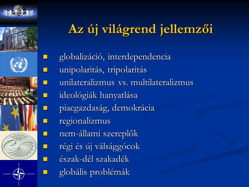 Az új világrend jellemzői globalizáció, interdependencia globalizáció, interdependencia unipolaritás, tripolaritás unipolaritás, tripolaritás unilater