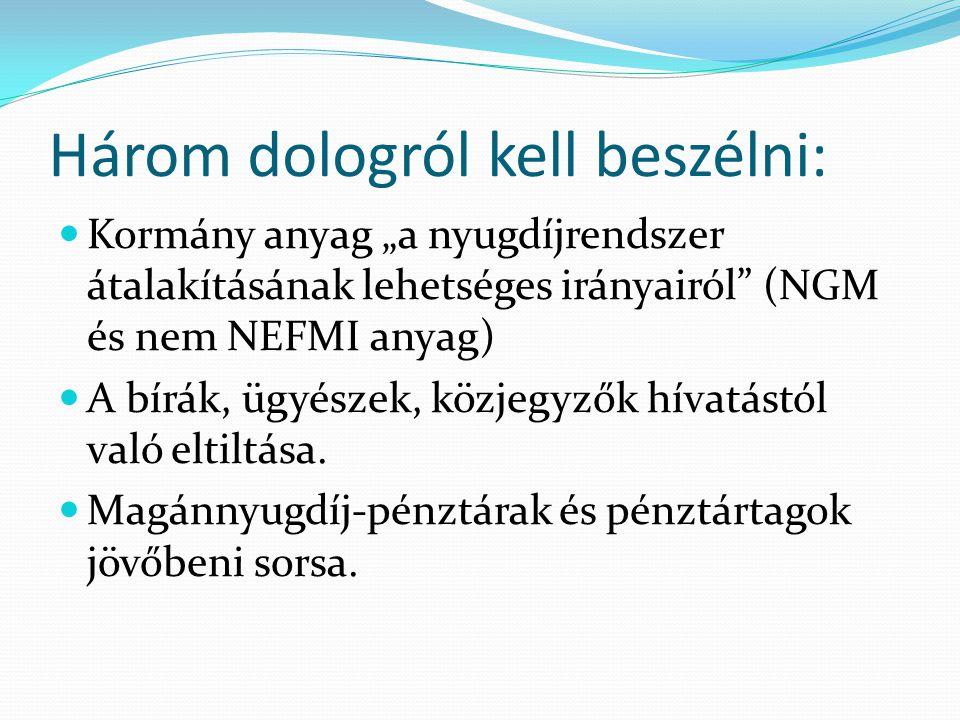 """Három dologról kell beszélni: Kormány anyag """"a nyugdíjrendszer átalakításának lehetséges irányairól (NGM és nem NEFMI anyag) A bírák, ügyészek, közjegyzők hívatástól való eltiltása."""