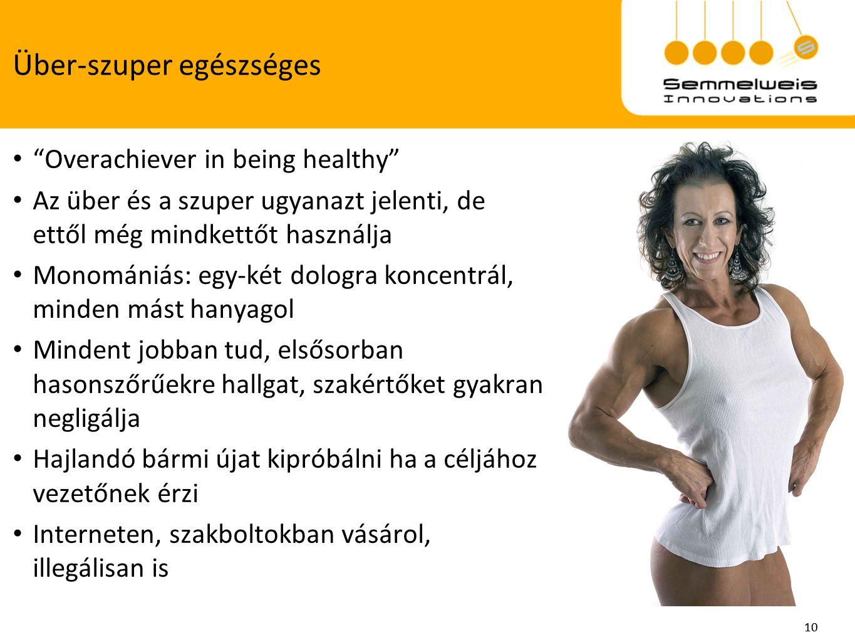 """10 Über-szuper egészséges 10 """"Overachiever in being healthy"""" Az über és a szuper ugyanazt jelenti, de ettől még mindkettőt használja Monomániás: egy-k"""