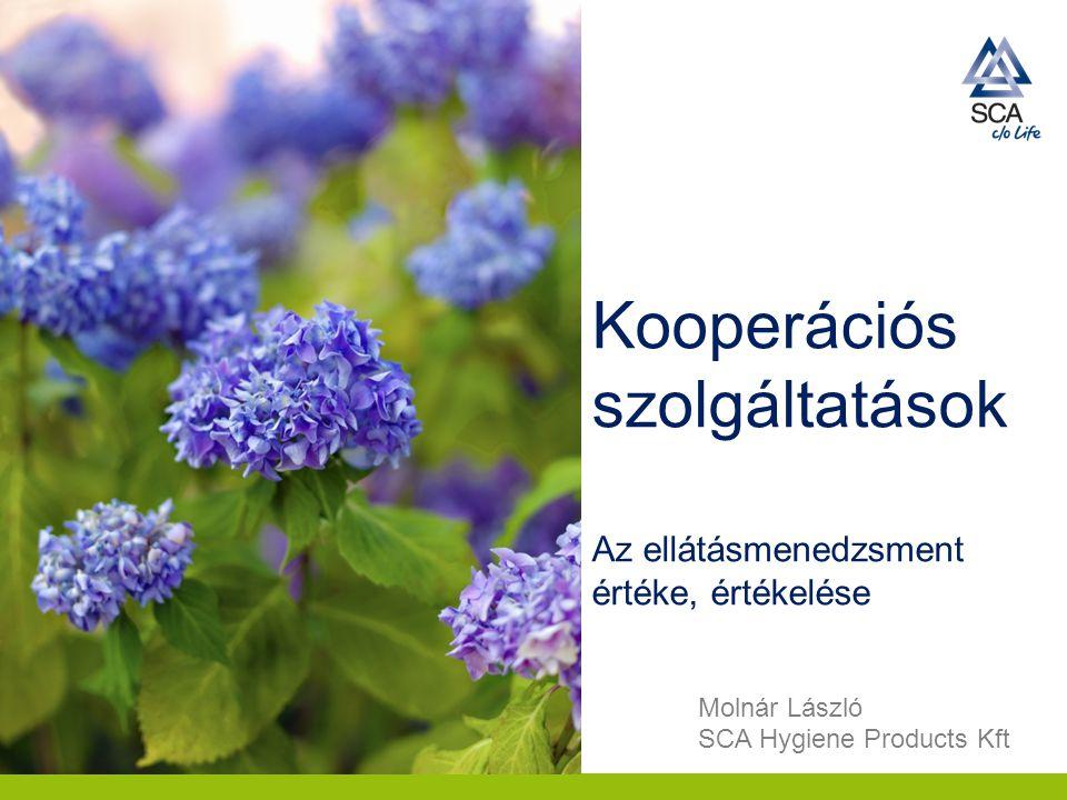 Kooperációs szolgáltatások Az ellátásmenedzsment értéke, értékelése Molnár László SCA Hygiene Products Kft