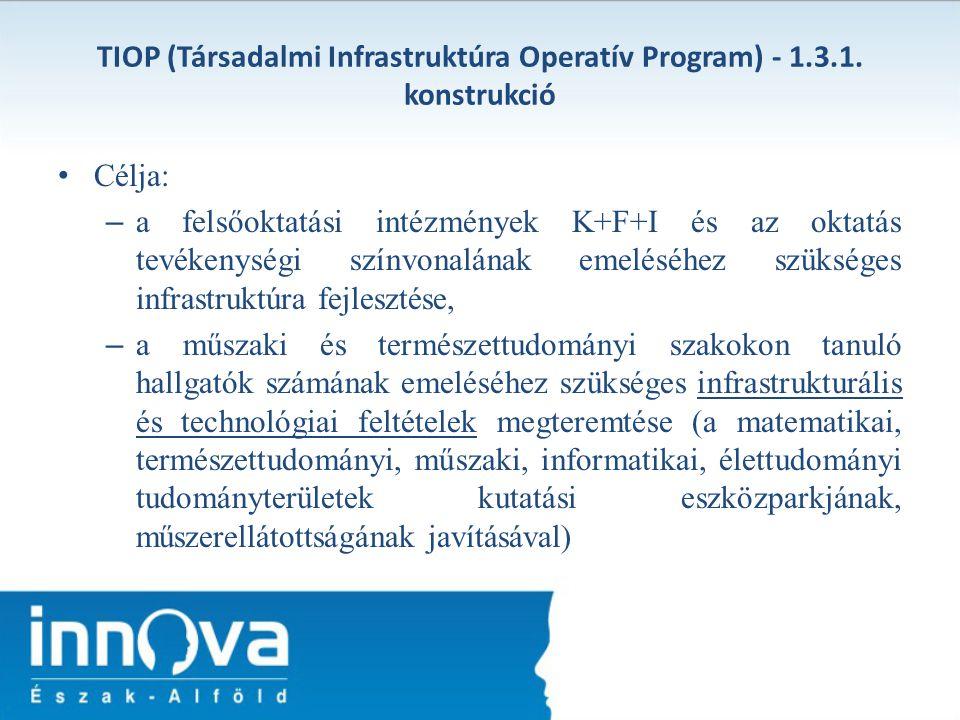 TIOP (Társadalmi Infrastruktúra Operatív Program) - 1.3.1. konstrukció Célja: – a felsőoktatási intézmények K+F+I és az oktatás tevékenységi színvonal