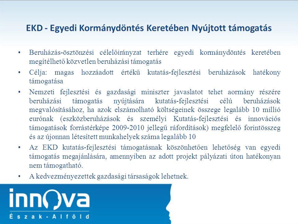 EKD - Egyedi Kormánydöntés Keretében Nyújtott támogatás Beruházás-ösztönzési célelőirányzat terhére egyedi kormánydöntés keretében megítélhető közvetl