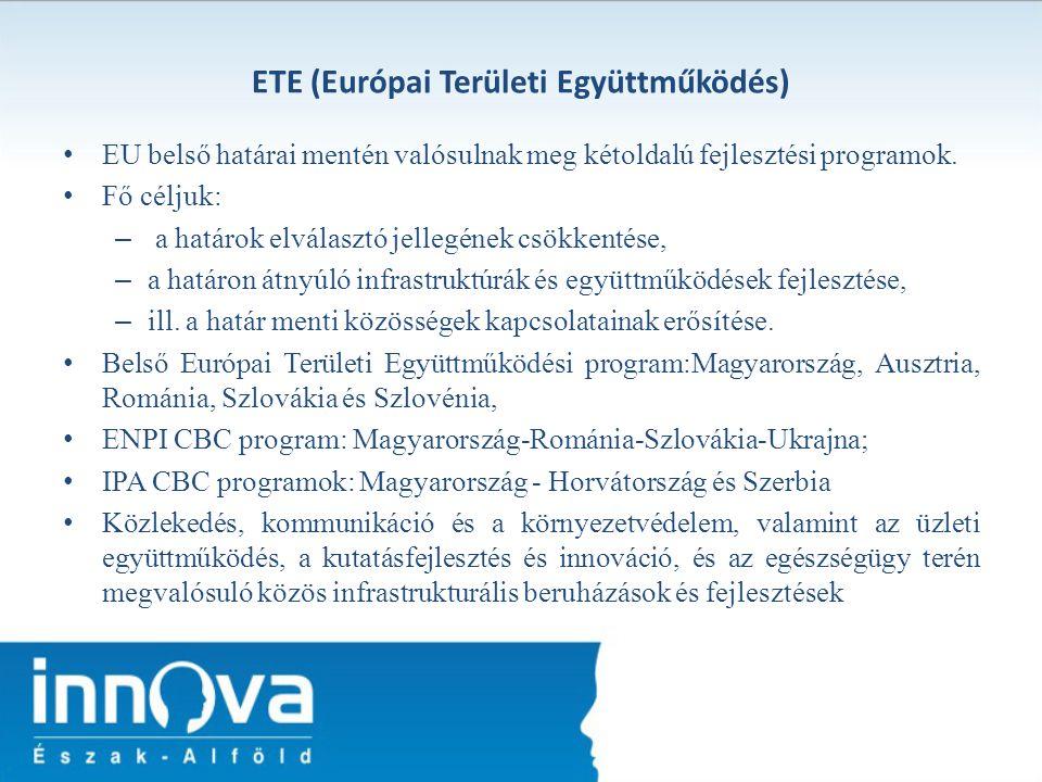 ETE (Európai Területi Együttműködés) EU belső határai mentén valósulnak meg kétoldalú fejlesztési programok. Fő céljuk: – a határok elválasztó jellegé