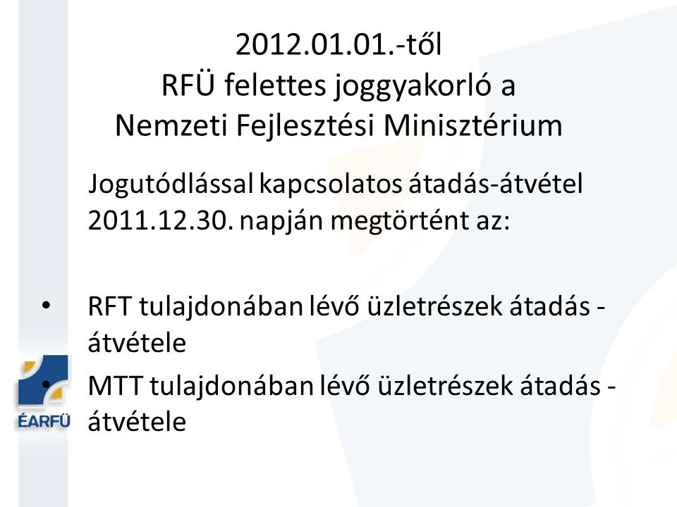 2012.01.01.-től RFÜ felettes joggyakorló a Nemzeti Fejlesztési Minisztérium Jogutódlással kapcsolatos átadás-átvétel 2011.12.30. napján megtörtént az: