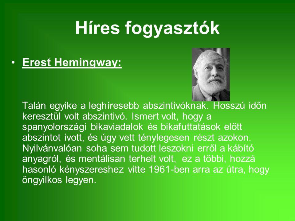 Híres fogyasztók Erest Hemingway: Talán egyike a leghíresebb abszintivóknak. Hosszú időn keresztül volt abszintivó. Ismert volt, hogy a spanyolországi