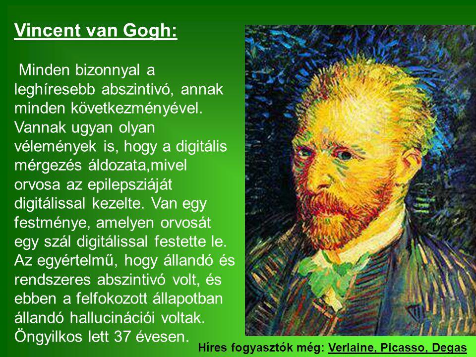 Vincent van Gogh: Minden bizonnyal a leghíresebb abszintivó, annak minden következményével. Vannak ugyan olyan vélemények is, hogy a digitális mérgezé