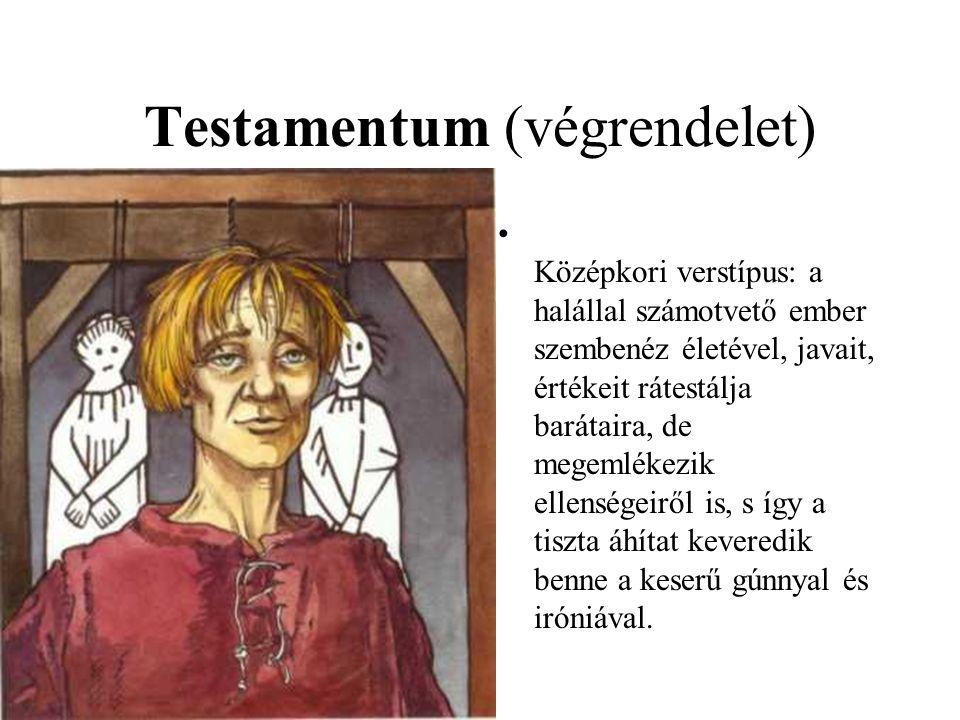 Testamentum (végrendelet) Középkori verstípus: a halállal számotvető ember szembenéz életével, javait, értékeit rátestálja barátaira, de megemlékezik