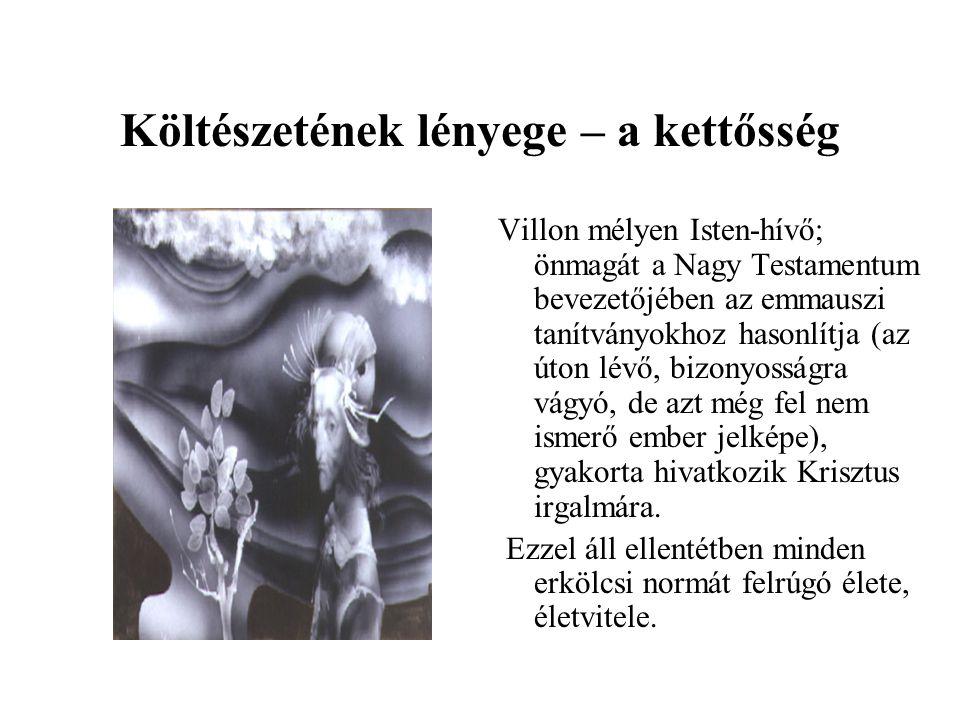 Költészetének lényege – a kettősség Villon mélyen Isten-hívő; önmagát a Nagy Testamentum bevezetőjében az emmauszi tanítványokhoz hasonlítja (az úton