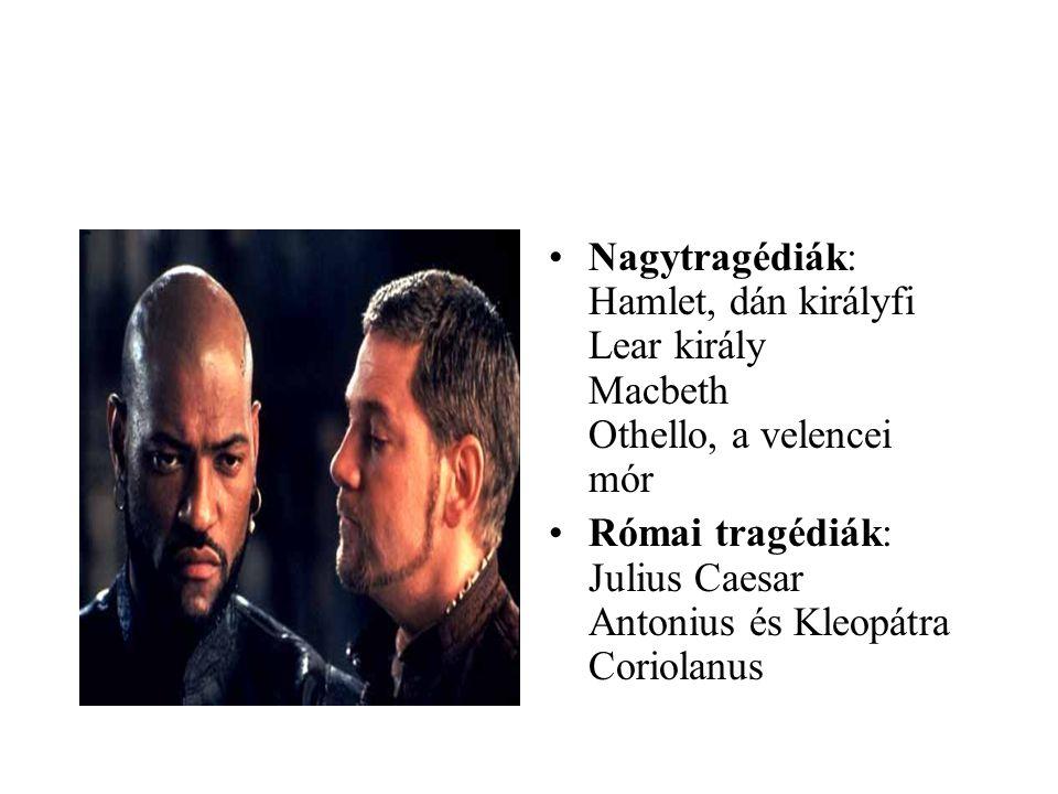 Nagytragédiák: Hamlet, dán királyfi Lear király Macbeth Othello, a velencei mór Római tragédiák: Julius Caesar Antonius és Kleopátra Coriolanus