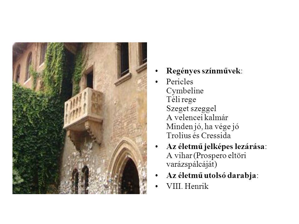 Regényes színművek: Pericles Cymbeline Téli rege Szeget szeggel A velencei kalmár Minden jó, ha vége jó Trolius és Cressida Az életmű jelképes lezárás