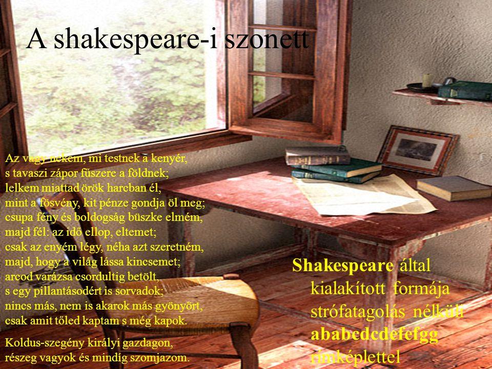 A shakespeare-i szonett Az vagy nekem, mi testnek a kenyér, s tavaszi zápor fűszere a földnek; lelkem miattad örök harcban él, mint a fösvény, kit pén