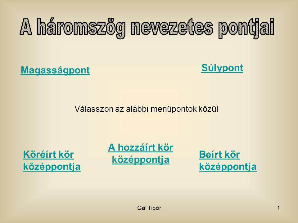 Gál Tibor1 Magasságpont Súlypont Köréírt kör középpontja Beírt kör középpontja Válasszon az alábbi menüpontok közül A hozzáírt kör középpontja