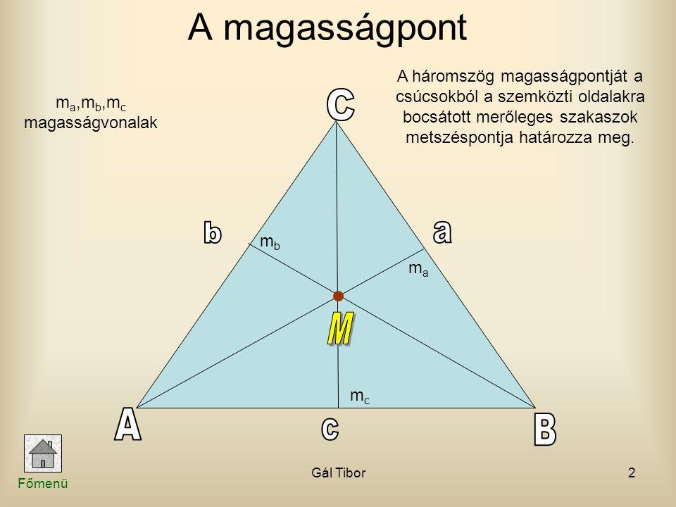 Gál Tibor2 A háromszög magasságpontját a csúcsokból a szemközti oldalakra bocsátott merőleges szakaszok metszéspontja határozza meg. A magasságpont mc