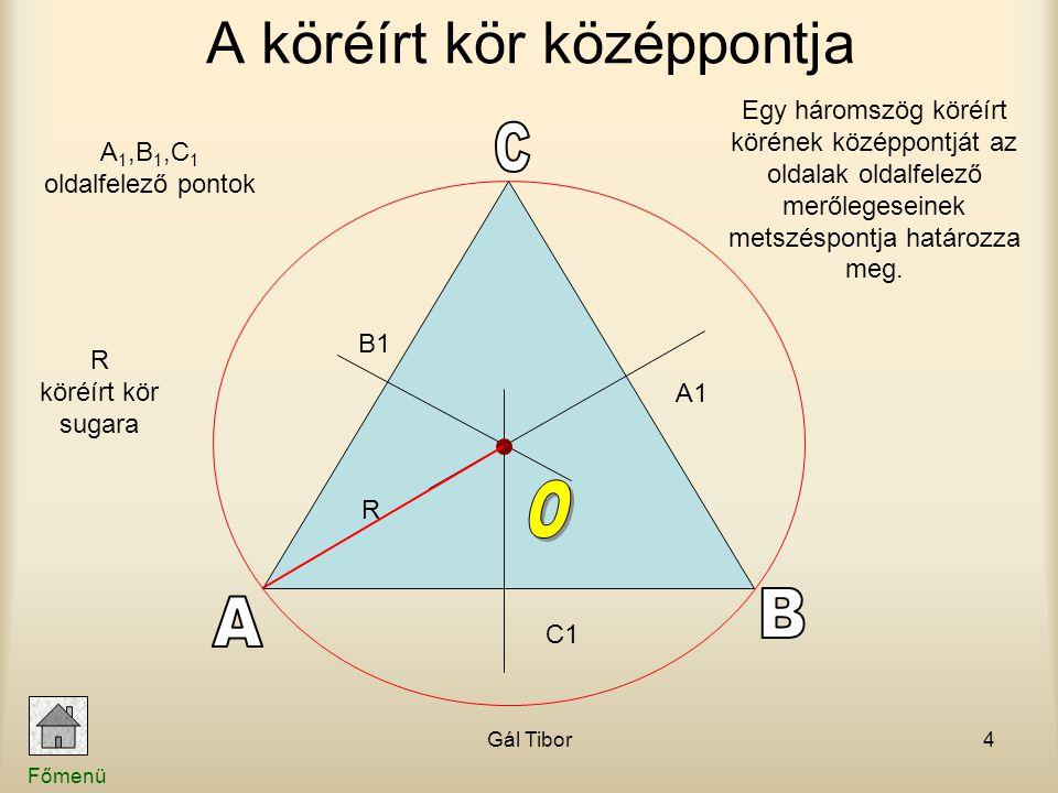 Gál Tibor4 Egy háromszög köréírt körének középpontját az oldalak oldalfelező merőlegeseinek metszéspontja határozza meg. A köréírt kör középpontja A1