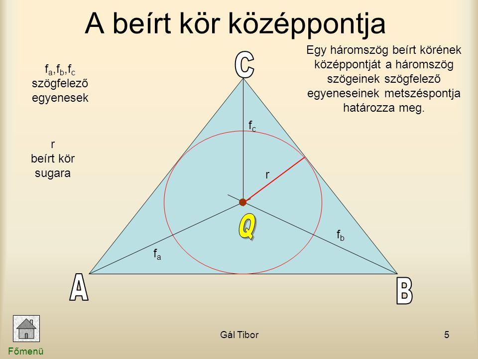 Gál Tibor5 Egy háromszög beírt körének középpontját a háromszög szögeinek szögfelező egyeneseinek metszéspontja határozza meg. A beírt kör középpontja