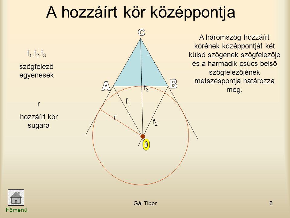 Gál Tibor6 A háromszög hozzáírt körének középpontját két külső szögének szögfelezője és a harmadik csúcs belső szögfelezőjének metszéspontja határozza
