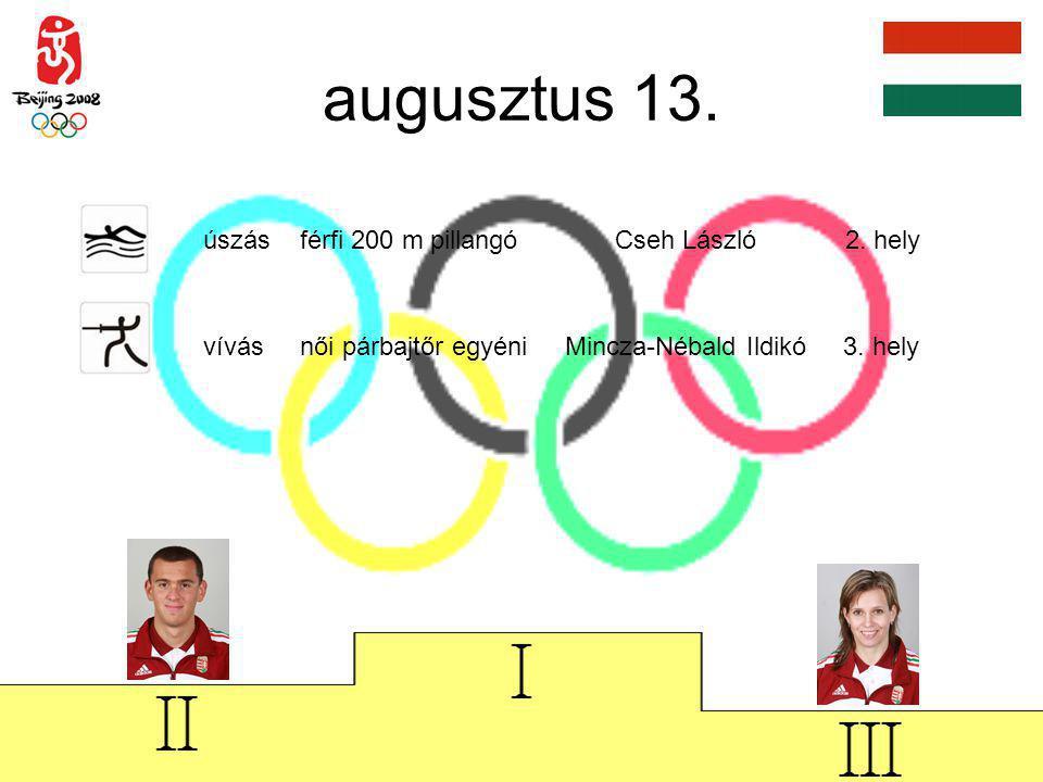 augusztus 13. úszás férfi 200 m pillangó Cseh László 2. hely vívás női párbajtőr egyéni Mincza-Nébald Ildikó 3. hely