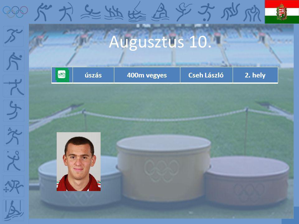 Augusztus 10. úszás400m vegyesCseh László2. hely