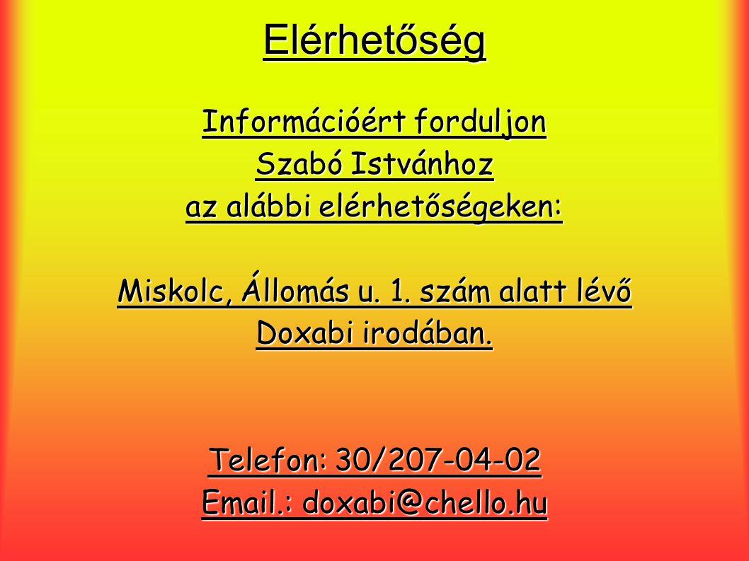 Elérhetőség Információért forduljon Szabó Istvánhoz az alábbi elérhetőségeken: Miskolc, Állomás u. 1. szám alatt lévő Doxabi irodában. Telefon: 30/207