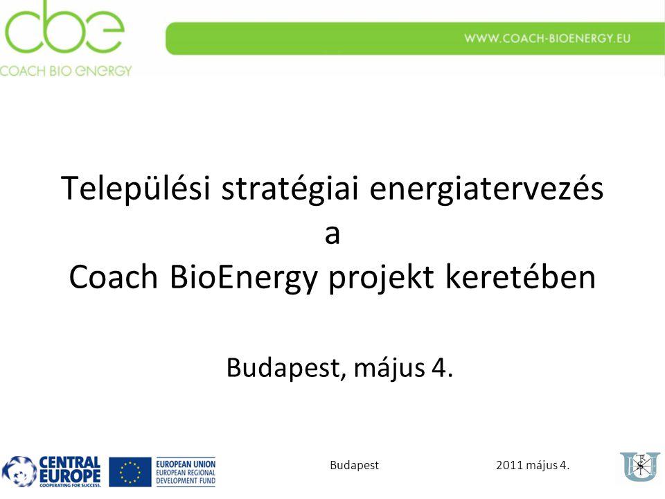 2011 május 4.Budapest Települési stratégiai energiatervezés a Coach BioEnergy projekt keretében Budapest, május 4.