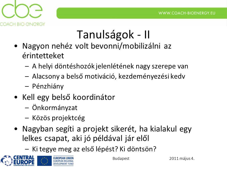2011 május 4.Budapest Tanulságok - II Nagyon nehéz volt bevonni/mobilizálni az érintetteket –A helyi döntéshozók jelenlétének nagy szerepe van –Alacsony a belső motiváció, kezdeményezési kedv –Pénzhiány Kell egy belső koordinátor –Önkormányzat –Közös projektcég Nagyban segíti a projekt sikerét, ha kialakul egy lelkes csapat, aki jó példával jár elől –Ki tegye meg az első lépést.