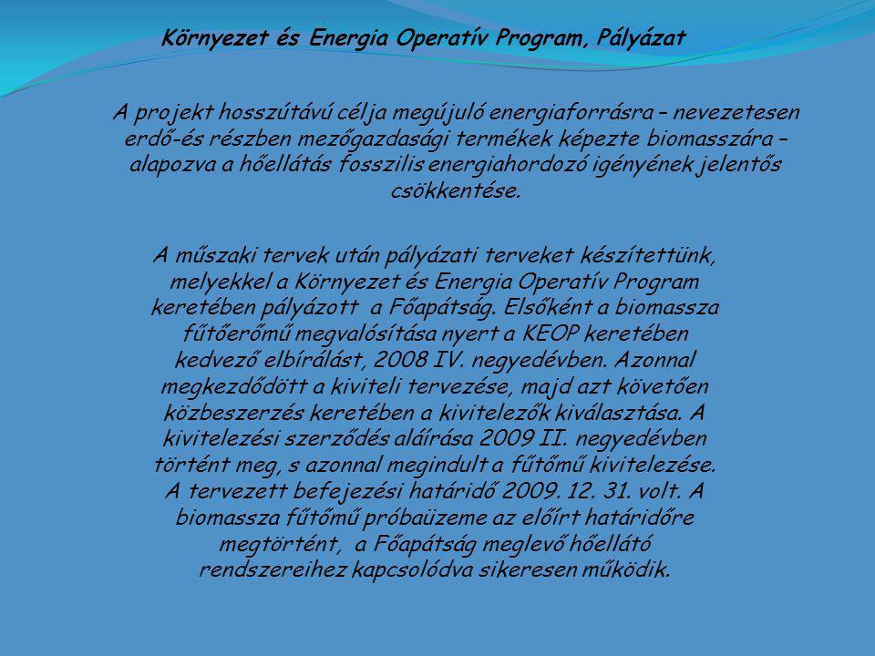 Környezet és Energia Operatív Program, Pályázat A projekt hosszútávú célja megújuló energiaforrásra – nevezetesen erdő-és részben mezőgazdasági termékek képezte biomasszára – alapozva a hőellátás fosszilis energiahordozó igényének jelentős csökkentése.