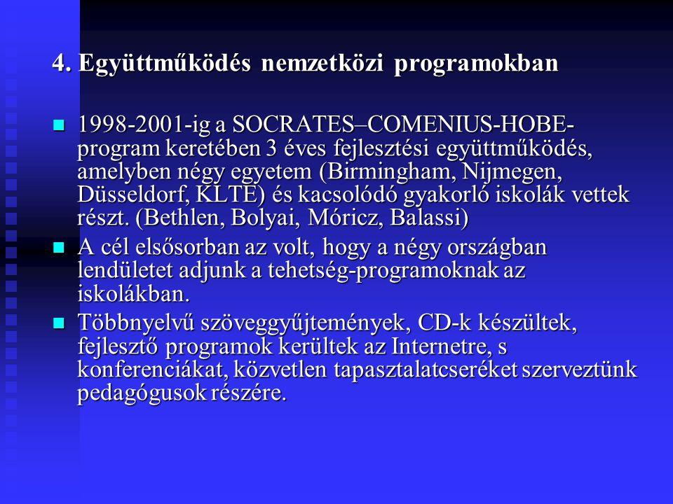 4. Együttműködés nemzetközi programokban 1998-2001-ig a SOCRATES–COMENIUS-HOBE- program keretében 3 éves fejlesztési együttműködés, amelyben négy egye