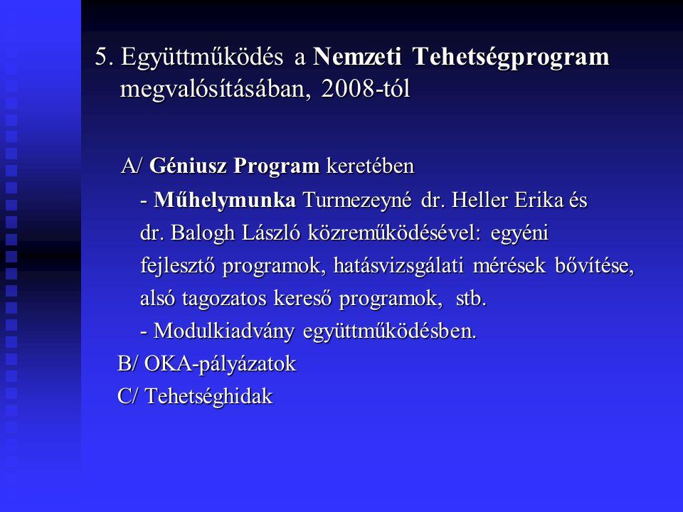 5. Együttműködés a Nemzeti Tehetségprogram megvalósításában, 2008-tól A/ Géniusz Program keretében A/ Géniusz Program keretében - Műhelymunka Turmezey