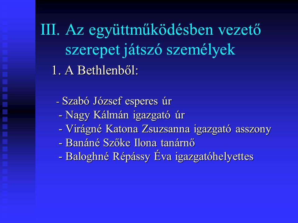 III. Az együttműködésben vezető szerepet játszó személyek 1. A Bethlenből: 1. A Bethlenből: - Szabó József esperes úr - Szabó József esperes úr - Nagy