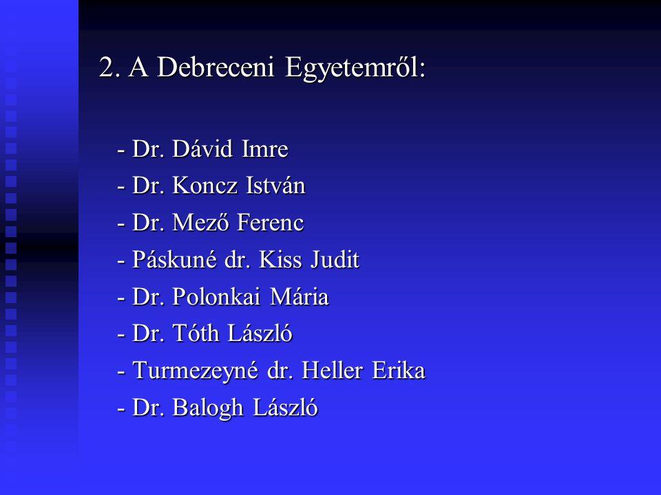 2. A Debreceni Egyetemről: 2. A Debreceni Egyetemről: - Dr. Dávid Imre - Dr. Dávid Imre - Dr. Koncz István - Dr. Koncz István - Dr. Mező Ferenc - Dr.