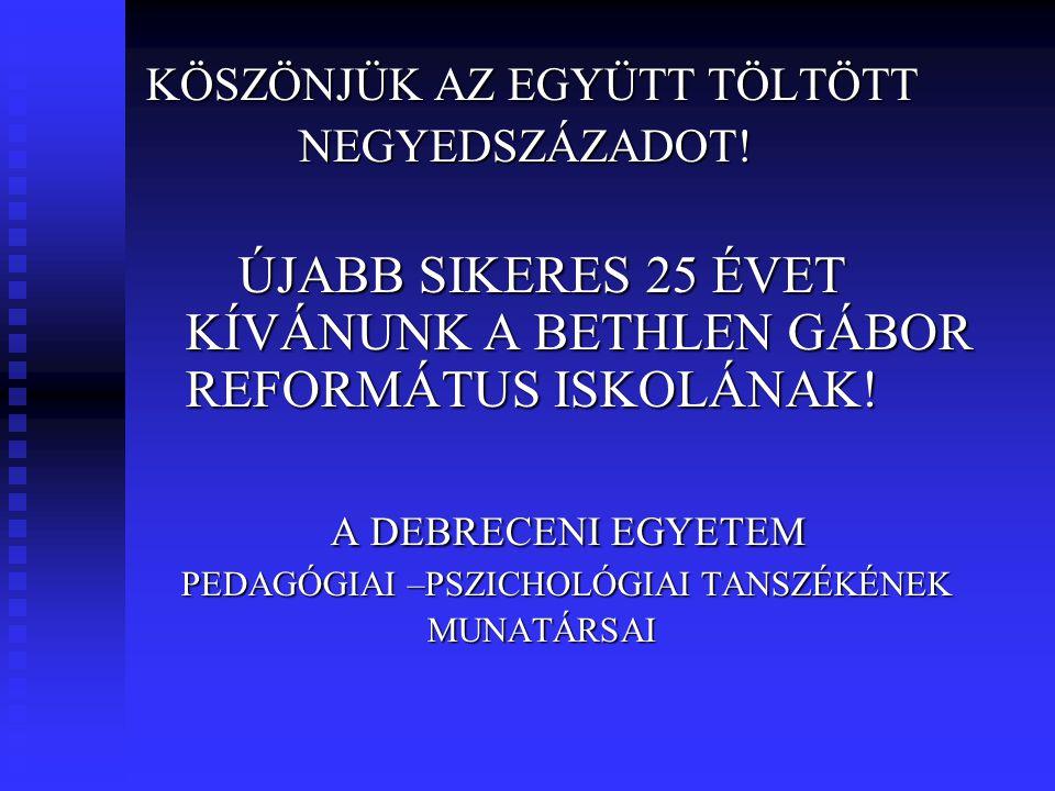 KÖSZÖNJÜK AZ EGYÜTT TÖLTÖTT NEGYEDSZÁZADOT! NEGYEDSZÁZADOT! ÚJABB SIKERES 25 ÉVET KÍVÁNUNK A BETHLEN GÁBOR REFORMÁTUS ISKOLÁNAK! ÚJABB SIKERES 25 ÉVET