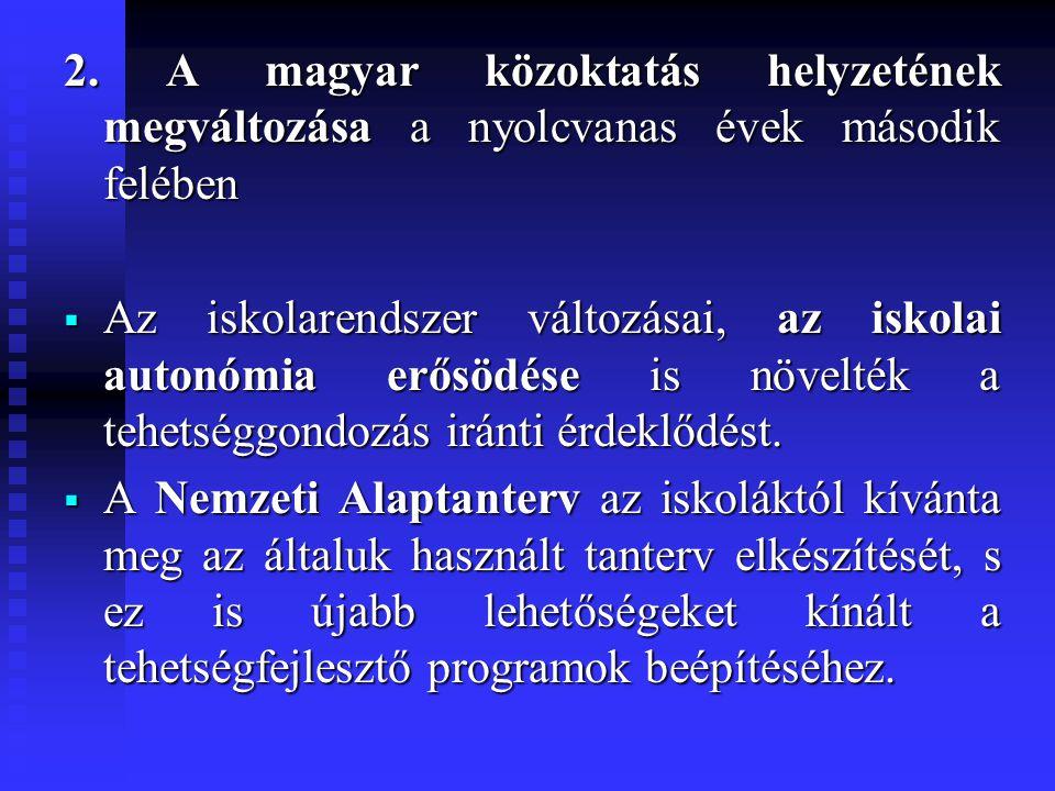 2. A magyar közoktatás helyzetének megváltozása a nyolcvanas évek második felében  Az iskolarendszer változásai, az iskolai autonómia erősödése is nö