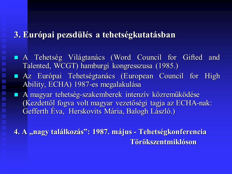 3. Európai pezsdülés a tehetségkutatásban A Tehetség Világtanács (Word Council for Gifted and Talented, WCGT) hamburgi kongresszusa (1985.) A Tehetség