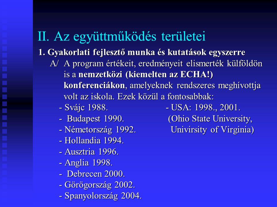 II. Az együttműködés területei 1. Gyakorlati fejlesztő munka és kutatások egyszerre A/ A program értékeit, eredményeit elismerték külföldön A/ A progr