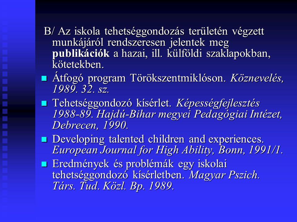 B/ Az iskola tehetséggondozás területén végzett munkájáról rendszeresen jelentek meg publikációk a hazai, ill. külföldi szaklapokban, kötetekben. B/ A