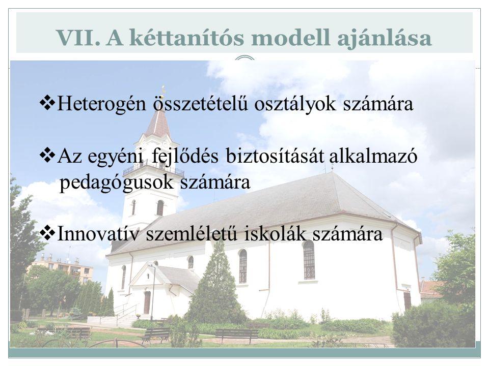 VII. A kéttanítós modell ajánlása  Heterogén összetételű osztályok számára  Az egyéni fejlődés biztosítását alkalmazó pedagógusok számára  Innovatí