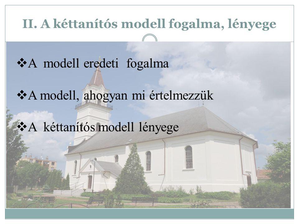 II. A kéttanítós modell fogalma, lényege  A modell eredeti fogalma  A modell, ahogyan mi értelmezzük  A kéttanítós modell lényege