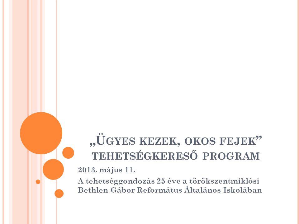 """""""Ü GYES KEZEK, OKOS FEJEK TEHETSÉGKERESŐ PROGRAM 2013."""