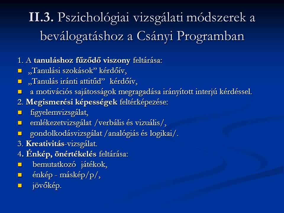 """II.3. Pszichológiai vizsgálati módszerek a beválogatáshoz a Csányi Programban 1. A tanuláshoz fűződő viszony feltárása: """"Tanulási szokások"""" kérdőív, """""""